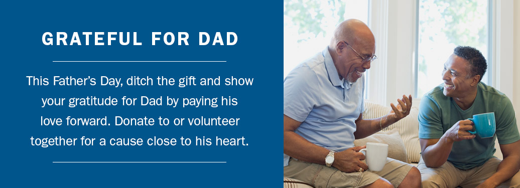 This Father's Day show your gratitude for dad – pay his love forward.