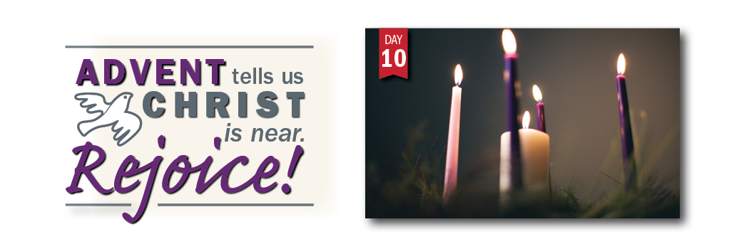 Advent in Action Day 10: Advent tells us Christ is near. Rejoice!