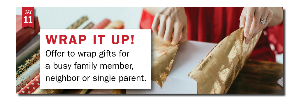 Advent in Action Day 11: Offer to wrap gifts for someone this holiday season.