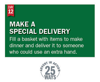 Advent in Action Day 12: Make a special dinner delivery to someone in need.