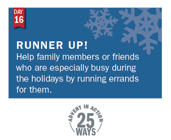 Advent in Action Day 16: Run errands for a busy friend or family member.