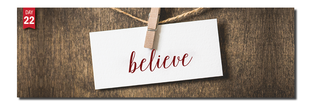 Advent in Action Day 22: Believe