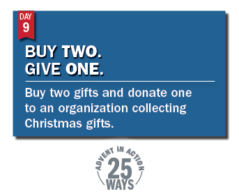 Advent in Action Day 9: Buy two gifts and donate one.
